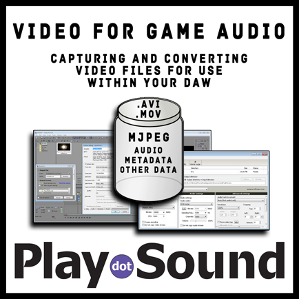 VIDEO FOR GAME AUDIO - Capturing and Converting Video Files for Use Within Your Audio DAW