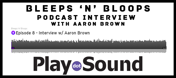 PlayDotSound_WEBSITE_BleepsNBloops_Interview_AaronBrownSound_Play Dot Sound