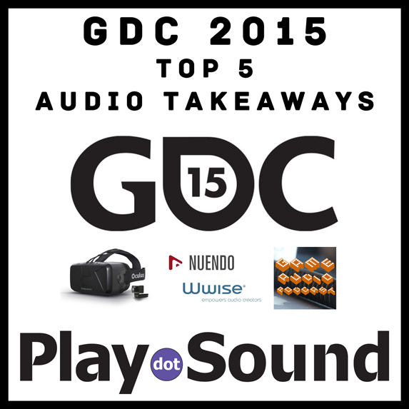 GDC 2015 - The Top 5 Audio Takeaways From GDC